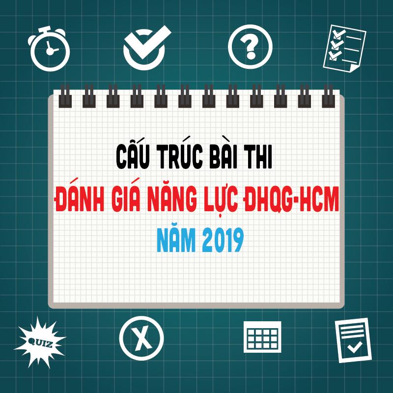 CẤU TRÚC BÀI THI ĐÁNH GIÁ NĂNG LỰC ĐHQG-HCM NĂM 2019 (Có đề thi mẫu)